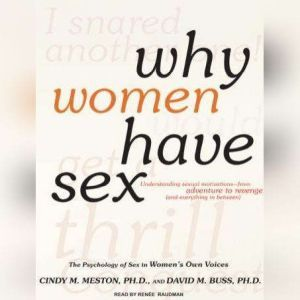 Why Women Have Sex: Understanding Sexual Motivations---From Adventure to Revenge (and Everything in Between), David M. Buss