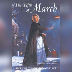 The Fifth of March: A Story of the Boston Massacre, Ann Rinaldi