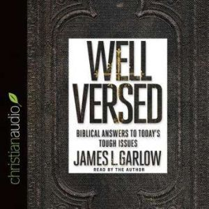 Well Versed Biblical Answers to Today's Tough Issues, James L. Garlow