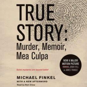 True Story tie-in edtion: Murder, Memoir, Mea Culpa, Michael Finkel