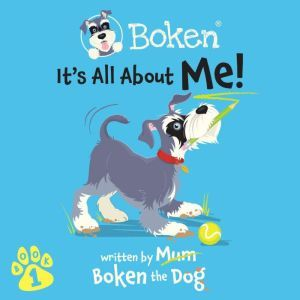 Boken The Dog - It's All About Me!, Boken The Dog