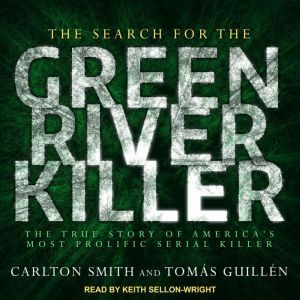 The Search for the Green River Killer: The True Story of America's Most Prolific Serial Killer, Tomas Guillen