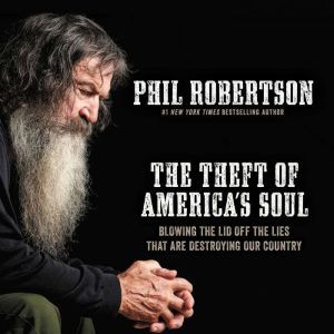 The Theft of America's Soul: Blowing the Lid Off the Lies That Are Destroying Our Country, Phil Robertson