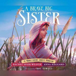 Brave Big Sister, A: A Bible Story About Miriam, Rachel Spier Weaver