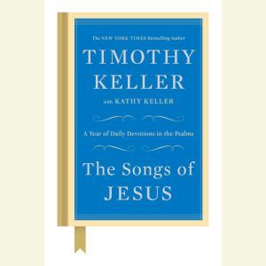 The Songs of Jesus: A Year of Daily Devotions in the Psalms, Timothy Keller