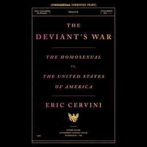 The Deviant's War: The Homosexual vs. the United States of America, Eric Cervini