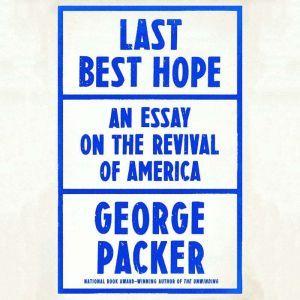 Last Best Hope America in Crisis and Renewal, George Packer