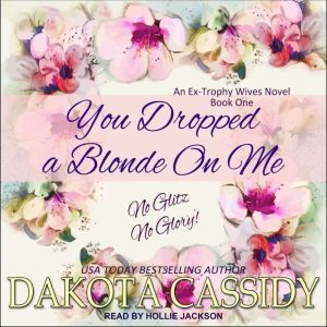 You Dropped a Blonde On Me, Dakota Cassidy