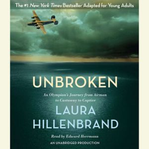 Unbroken (The Young Adult Adaptation): An Olympian's Journey from Airman to Castaway to Captive, Laura Hillenbrand