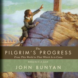 The Pilgrim's Progress From This World to That Which Is to Come, John Bunyan