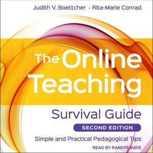 The Online Teaching Survival Guide Simple and Practical Pedagogical Tips, 2nd Edition, Judith V. Boettcher