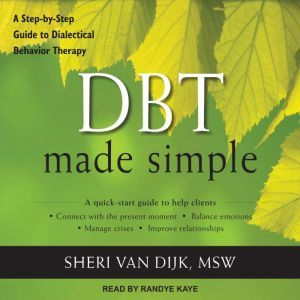 DBT Made Simple: A Step-by-Step Guide to Dialectical Behavior Therapy, MSW Van Dijk