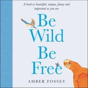 Be Wild Be Free, Amber Fossey