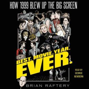 Best. Movie. Year. Ever. How 1999 Blew Up the Big Screen, Brian Raftery