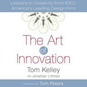 The Art of Innovation Lessons in Creativity from IDEO, America's Leading Design Firm, Tom Kelley