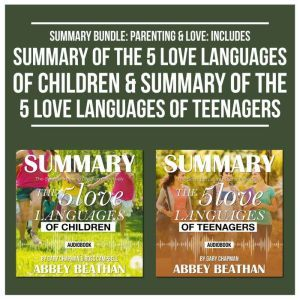 Summary Bundle: Parenting & Love: Includes Summary of The 5 Love Languages of Children & Summary of The 5 Love Languages of Teenagers, Abbey Beathan