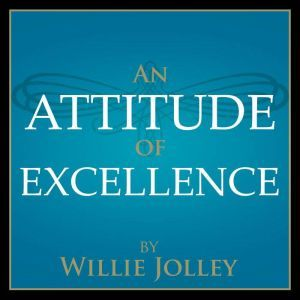 An Attitude of Excellence: 5 Simple Steps For 5 Star Success, Willie Jolley