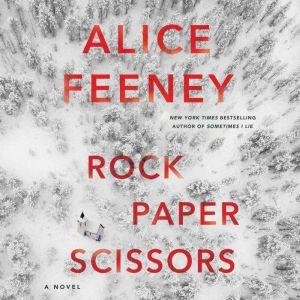 Rock Paper Scissors: A Novel, Alice Feeney