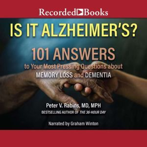 Is It Alzheimer's?: 101 Answers to Your Most Pressing Questions about Memory Loss and Dementia, Peter V. Rabins