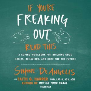If You're Freaking Out, Read This: A Coping Workbook for Building Good Habits, Behaviors, and Hope for the Future, Simone DeAngelis