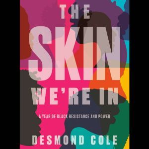 The Skin We're In A Year of Black Resistance and Power, Desmond Cole