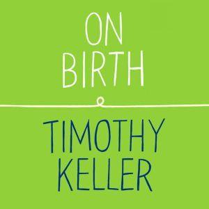 On Birth, Timothy Keller