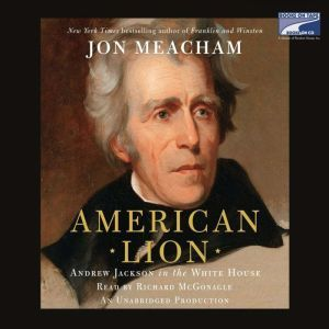 American Lion: Andrew Jackson in the White House, Jon Meacham