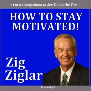 How to Stay Motivated!, Zig Ziglar, Bryan Flanagan Ziglar Zig, Flanagan Bryan