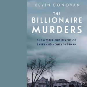 The Billionaire Murders The Mysterious Deaths of Barry and Honey Sherman, Kevin Donovan
