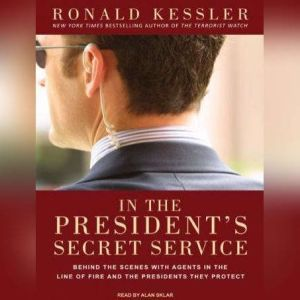 In the President's Secret Service Behind the Scenes with Agents in the Line of Fire and the Presidents They Protect, Ronald Kessler