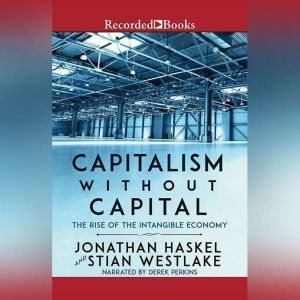 Capitalism Without Capital The Rise of the Intangible Economy, Jonathan Haskel