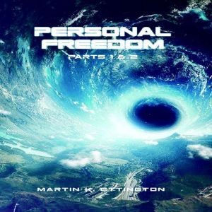 Personal Freedom Parts 1 & 2, Martin K. Ettington