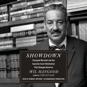 Showdown: Thurgood Marshall and the Supreme Court Nomination That Changed America, Wil Haygood