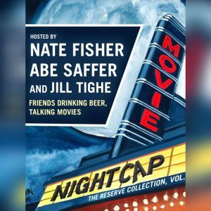 Movie Nightcap: The Reserve Collection, Vol. 1, Nate Fisher; Abe Saffer