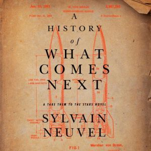 A History of What Comes Next: A Take Them to the Stars Novel, Sylvain Neuvel