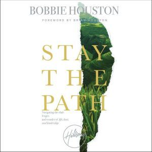 Stay the Path: Navigating the Challenges and Wonder of Life, Love, and Leadership, Bobbie Houston