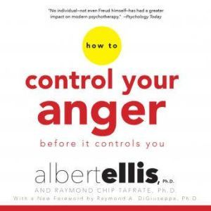 How to Control Your Anger Before It Controls You, Albert Ellis, Ph.D.