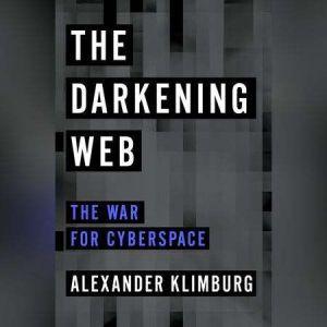 The Darkening Web The War for Cyberspace, Alexander Klimburg