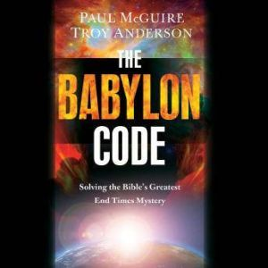 The Babylon Code: Solving the Bible's Greatest End-Times Mystery, Paul McGuire