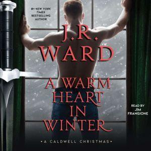 A Warm Heart in Winter A Caldwell Christmas, J.R. Ward