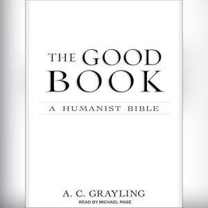 The Good Book A Humanist Bible, A. C. Grayling