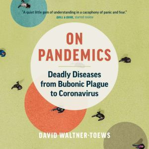On Pandemics Deadly Diseases from Bubonic Plague to Coronavirus, David Waltner-Toews