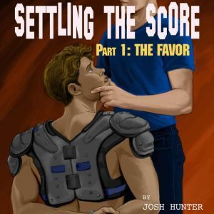 Settling the Score -- Part 1: The Favor (first time gay sports erotica), Josh Hunter