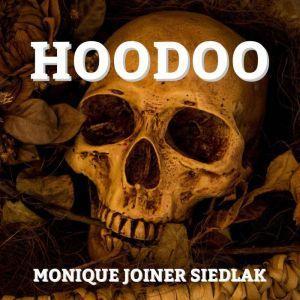 Hoodoo, Monique Joiner Siedlak