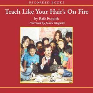 Teach Like Your Hair's on Fire, Rafe Esquith