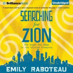 Searching for Zion: The Quest for Home in the African Diaspora, Emily Raboteau
