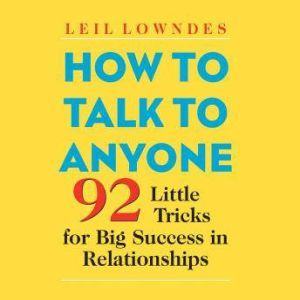 How to Talk to Anyone 92 Little Tricks for Big Success in Relationships, Leil Lowndes
