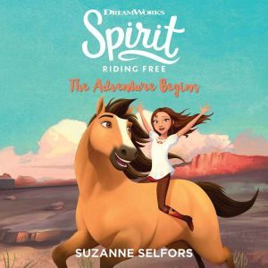 Spirit Riding Free: The Adventure Begins, Suzanne Selfors