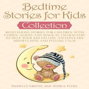 Bedtime Stories for Kids, Collection: Meditations Stories for Children with Fairies, Aliens and magical characters to help Your kid falling Asleep,Learn Mindfulness and Feeling Calm, Danielle Greene