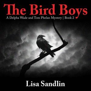 The Bird Boys: A Delpha Wade and Tom Phelan Mystery, Lisa Sandlin